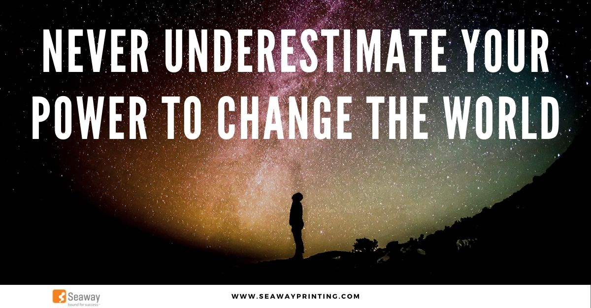 Never Underestimate Your Power To Change The World