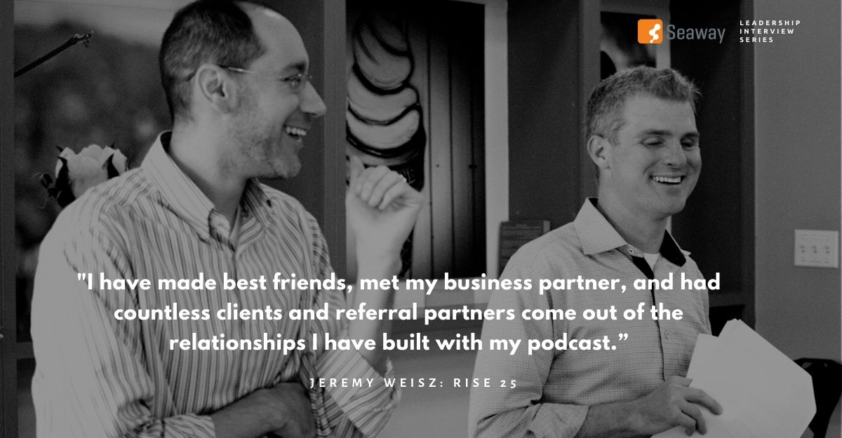 The Power of Podcasting – An Interview With Jeremy Weisz of Rise 25